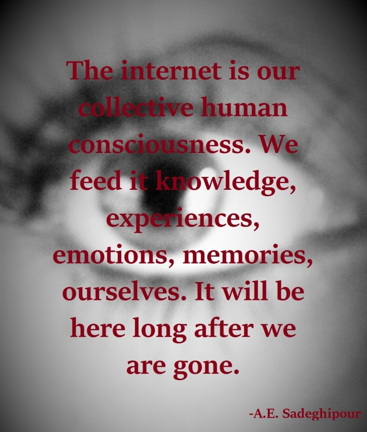 The internet is our collective human consciousness.